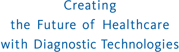 Creating the Future of Healthcare with Diagnostic Technologies